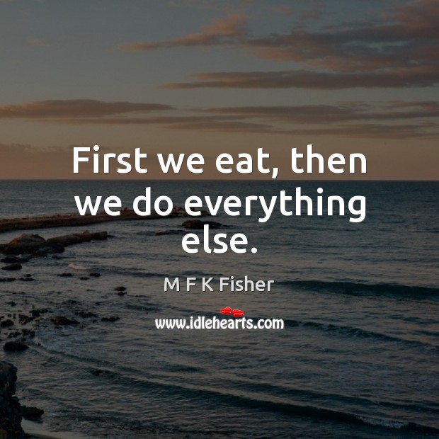 Image, First we eat, then we do everything else.