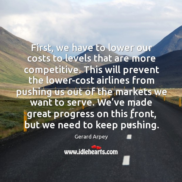 First, we have to lower our costs to levels that are more competitive. Image