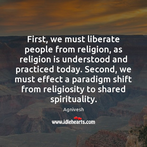 Image, First, we must liberate people from religion, as religion is understood and