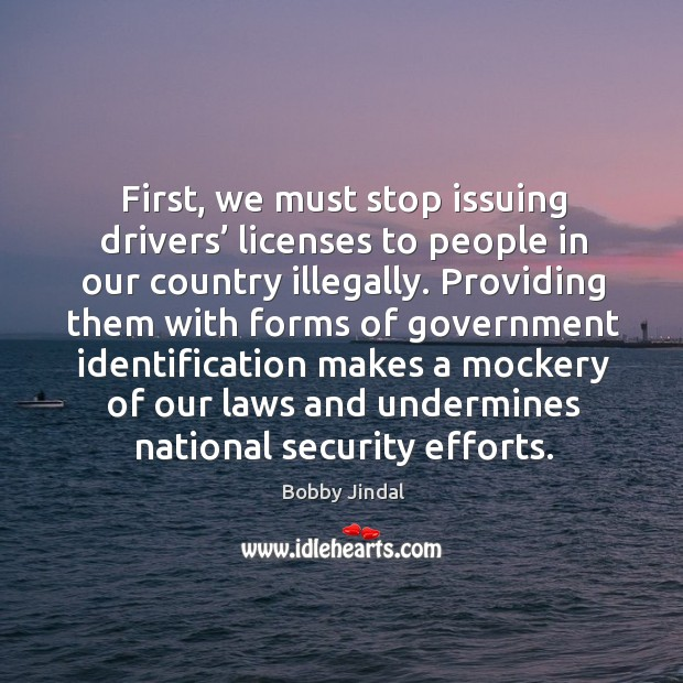 First, we must stop issuing drivers' licenses to people in our country illegally. Image