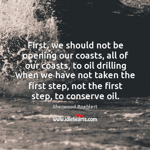 First, we should not be opening our coasts, all of our coasts Image