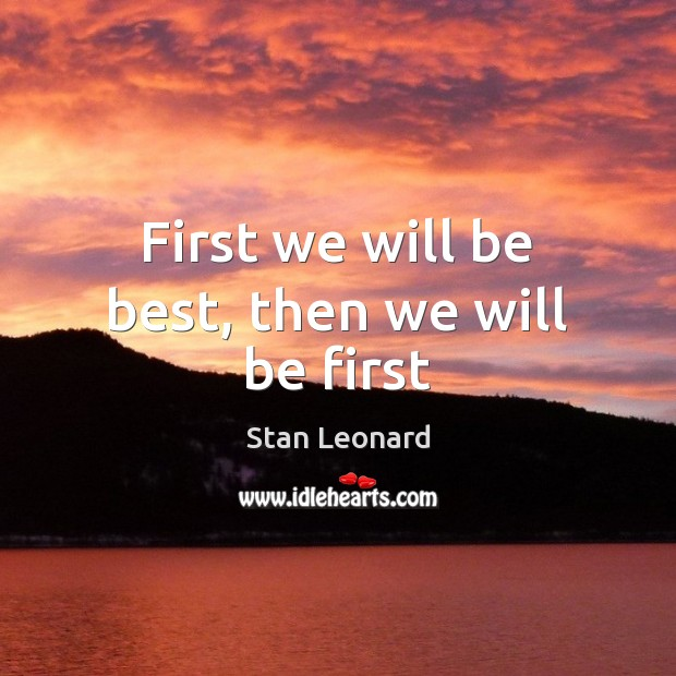 First we will be best, then we will be first Image