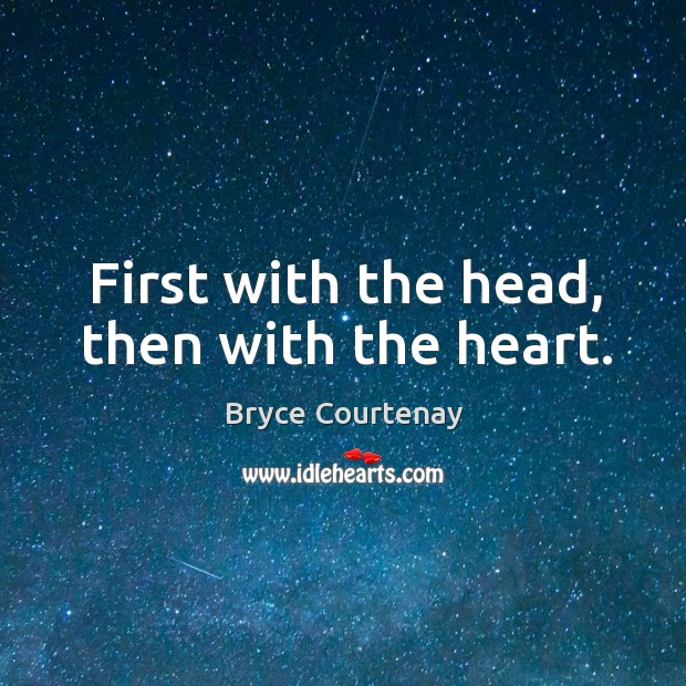 First with the head, then with the heart. Image