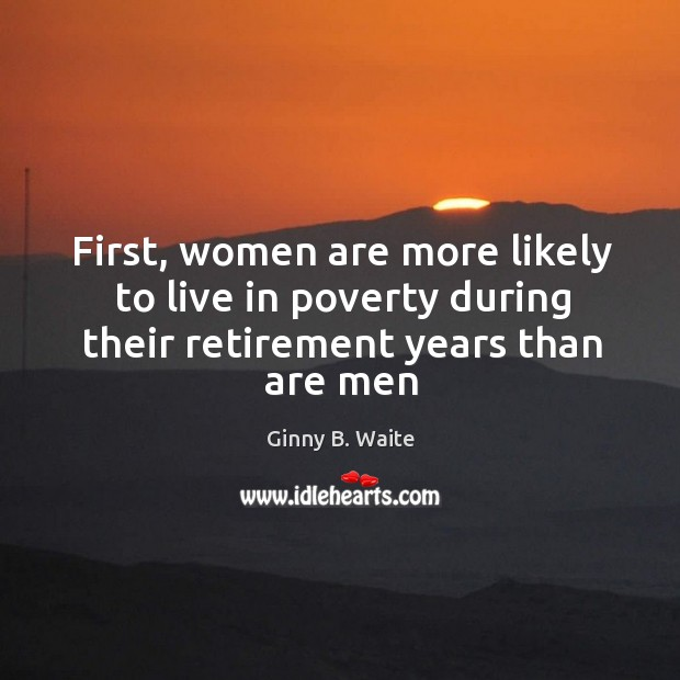 Image, First, women are more likely to live in poverty during their retirement years than are men
