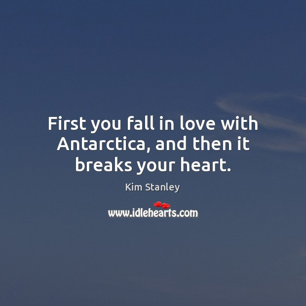 Image, First you fall in love with Antarctica, and then it breaks your heart.