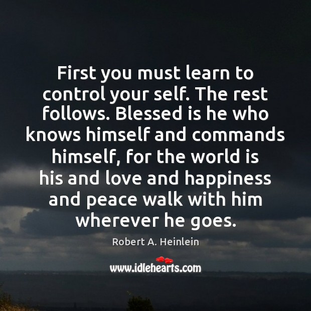 Image, First you must learn to control your self. The rest follows. Blessed