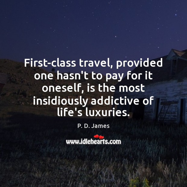 First-class travel, provided one hasn't to pay for it oneself, is the Image