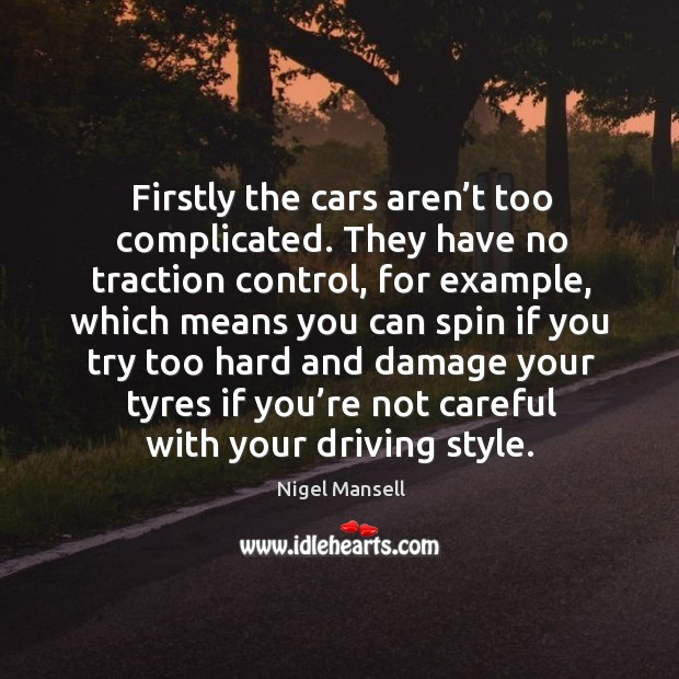 Firstly the cars aren't too complicated. Nigel Mansell Picture Quote