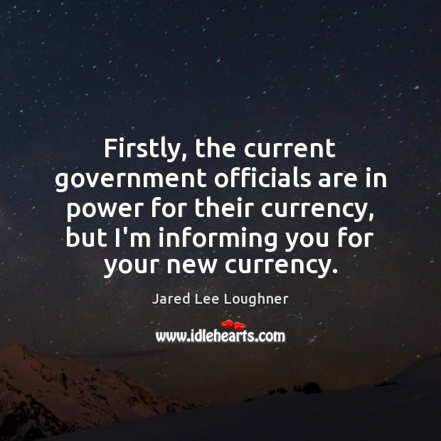 Firstly, the current government officials are in power for their currency, but Image