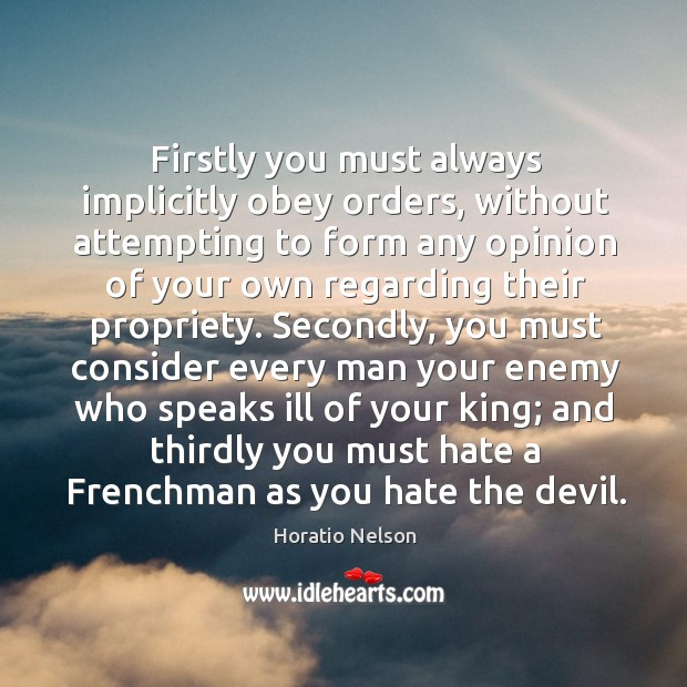 Firstly you must always implicitly obey orders Image