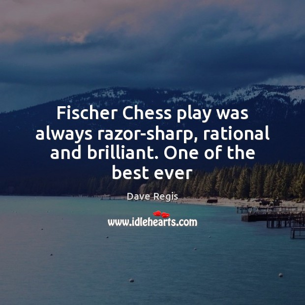 Image, Fischer Chess play was always razor-sharp, rational and brilliant. One of the best ever