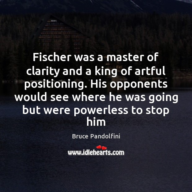 Fischer was a master of clarity and a king of artful positioning. Image