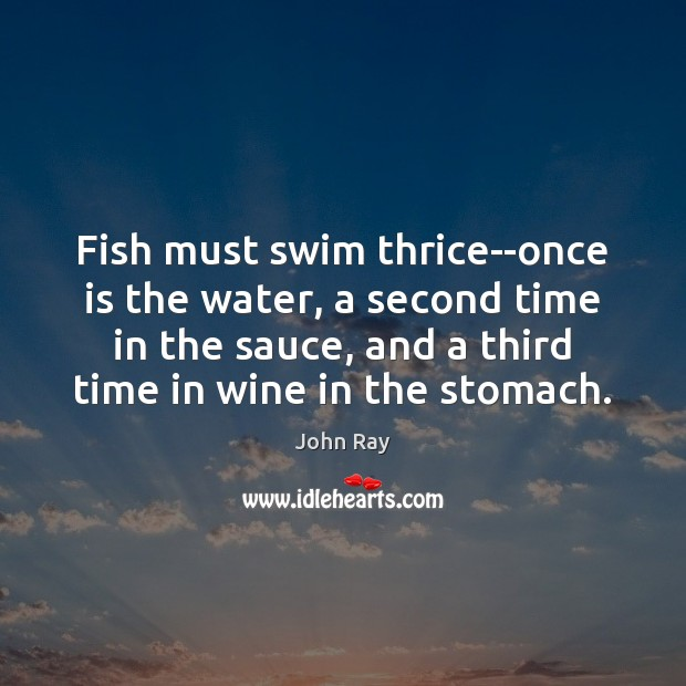 Fish must swim thrice–once is the water, a second time in the Image