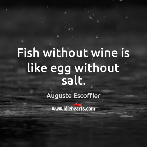 Image, Fish without wine is like egg without salt.