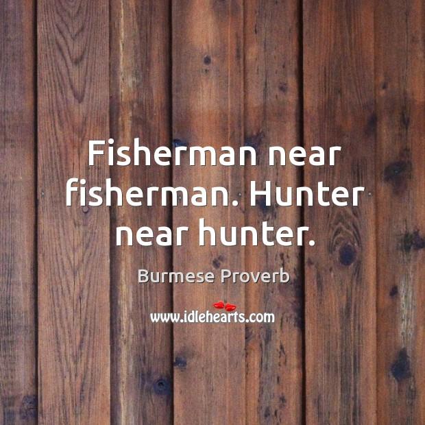 Fisherman near fisherman. Hunter near hunter. Burmese Proverbs Image
