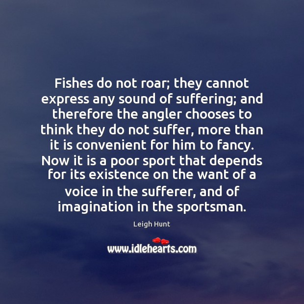 Fishes do not roar; they cannot express any sound of suffering; and Image