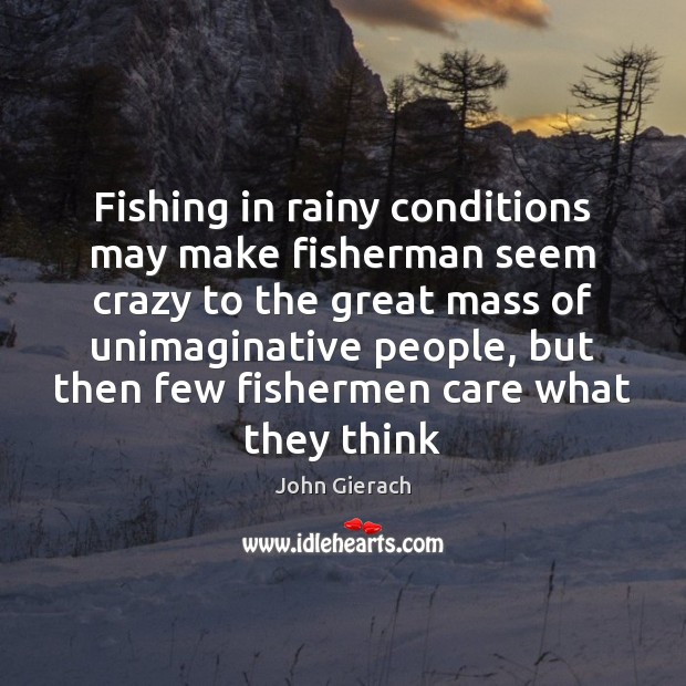 Fishing in rainy conditions may make fisherman seem crazy to the great Image