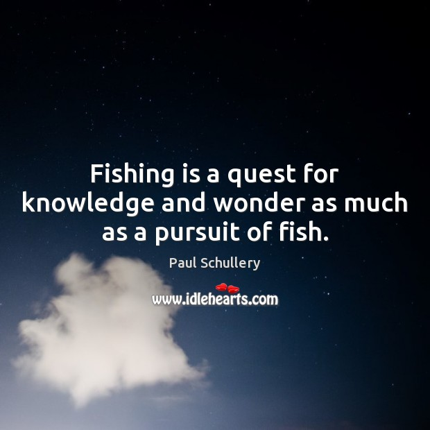Fishing is a quest for knowledge and wonder as much as a pursuit of fish. Image