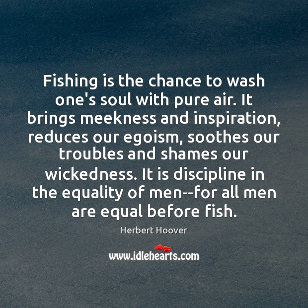 Fishing is the chance to wash one's soul with pure air. It Image