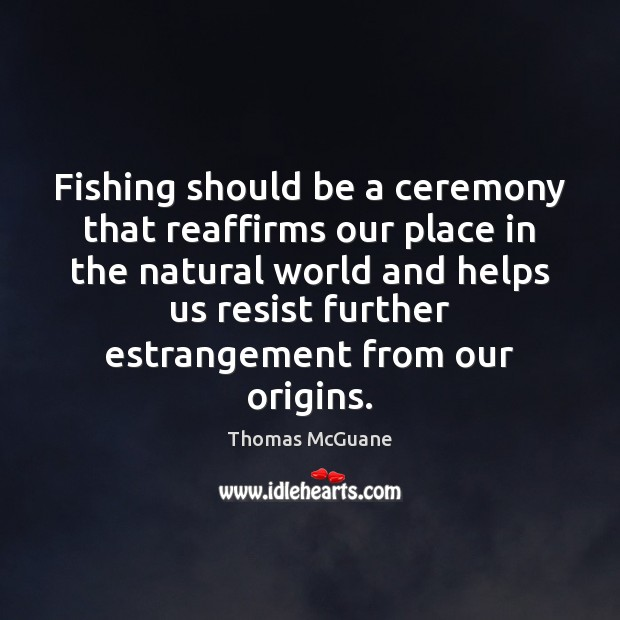 Fishing should be a ceremony that reaffirms our place in the natural Image