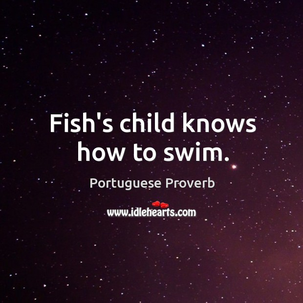 Image, Fish's child knows how to swim.
