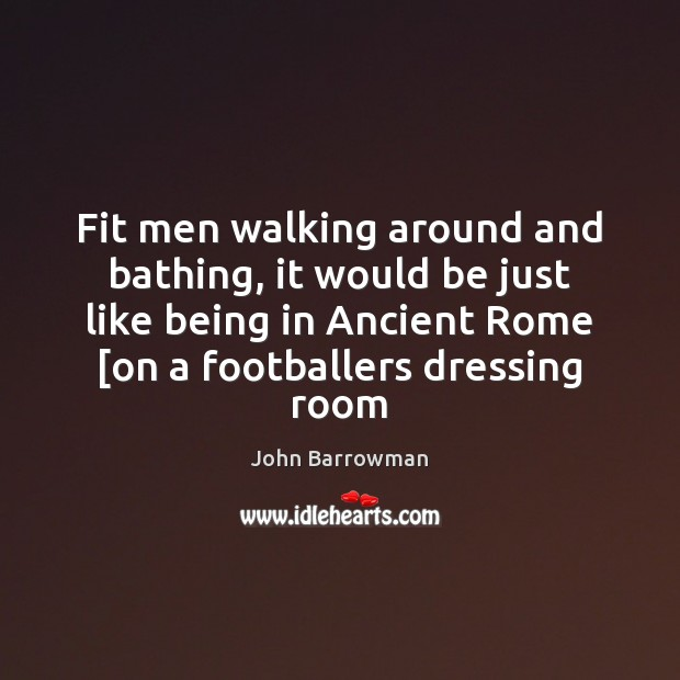 Image, Fit men walking around and bathing, it would be just like being
