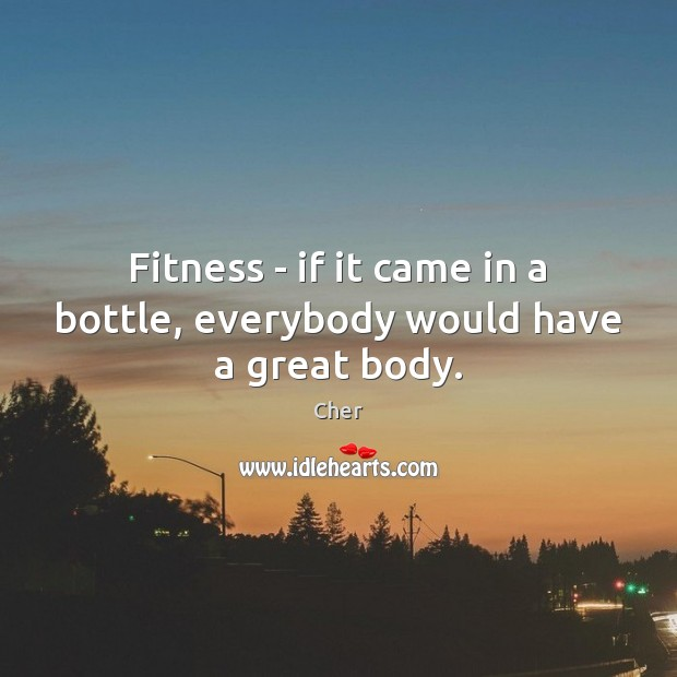 Fitness – if it came in a bottle, everybody would have a great body. Fitness Quotes Image
