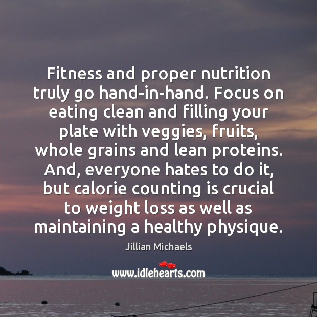 Fitness and proper nutrition truly go hand-in-hand. Focus on eating clean and Jillian Michaels Picture Quote