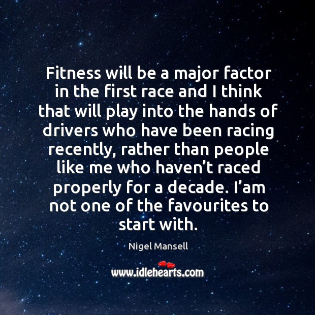 Fitness will be a major factor in the first race and I think that Image