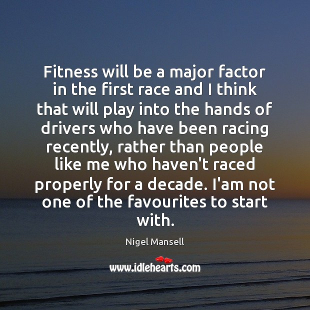Fitness will be a major factor in the first race and I Nigel Mansell Picture Quote