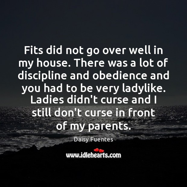 Daisy Fuentes Picture Quote image saying: Fits did not go over well in my house. There was a
