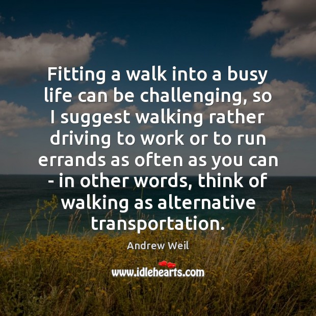Fitting a walk into a busy life can be challenging, so I Andrew Weil Picture Quote