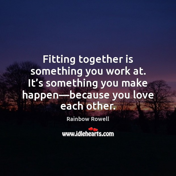 Fitting together is something you work at. It's something you make Image