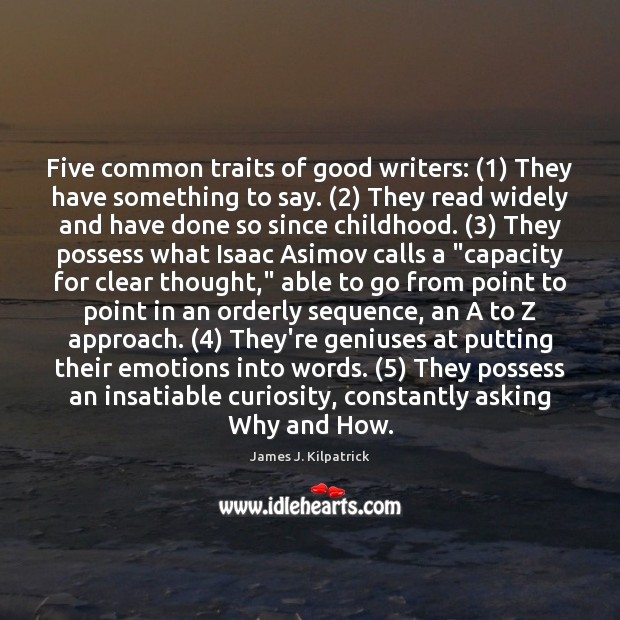 Five common traits of good writers: (1) They have something to say. (2) They Image