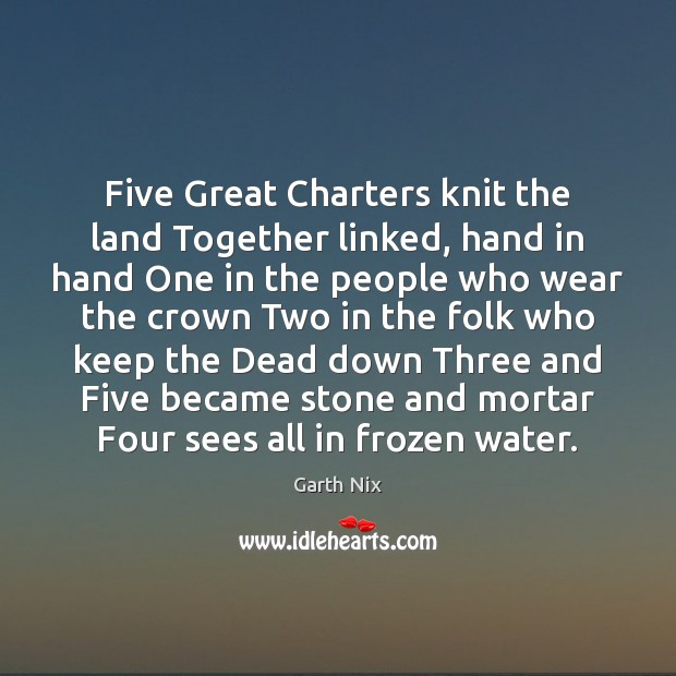 Five Great Charters knit the land Together linked, hand in hand One Image