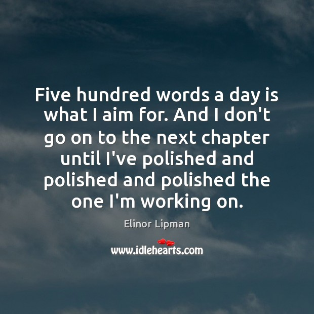 Five hundred words a day is what I aim for. And I Image