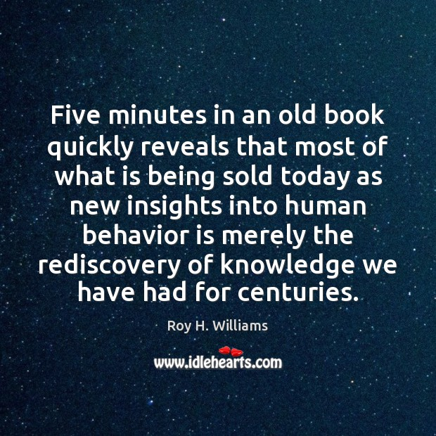 Five minutes in an old book quickly reveals that most of what Roy H. Williams Picture Quote