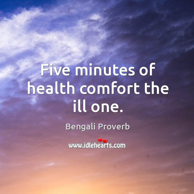 Five minutes of health comfort the ill one. Bengali Proverbs Image