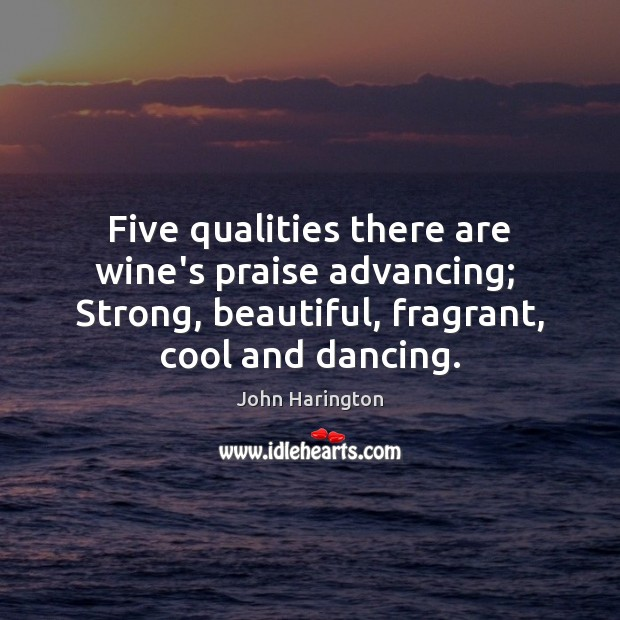Five qualities there are wine's praise advancing;  Strong, beautiful, fragrant, cool and Praise Quotes Image