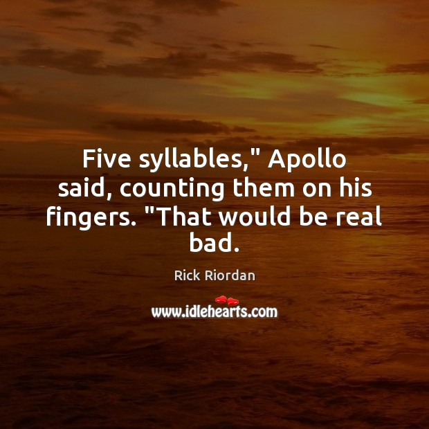 """Five syllables,"""" Apollo said, counting them on his fingers. """"That would be real bad. Image"""