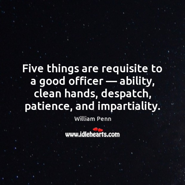 Image, Five things are requisite to a good officer — ability, clean hands, despatch,