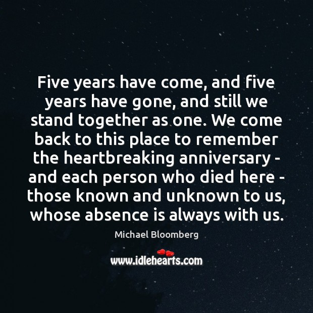 Five years have come, and five years have gone, and still we Michael Bloomberg Picture Quote