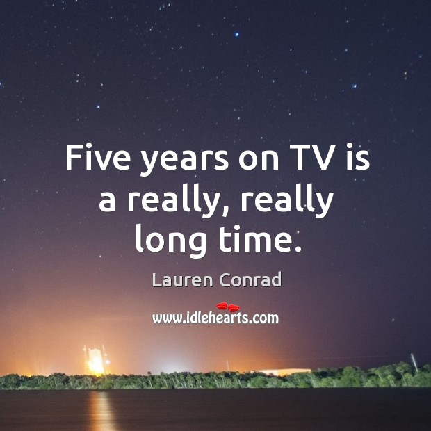 Five years on TV is a really, really long time. Image