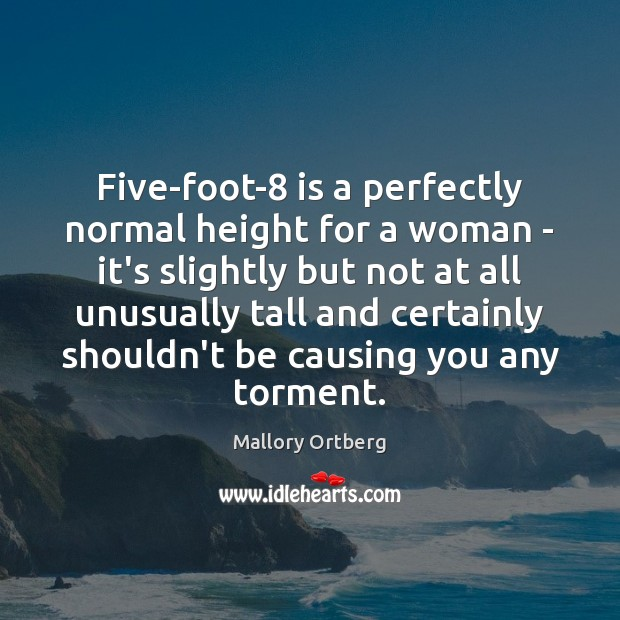 Five-foot-8 is a perfectly normal height for a woman – it's slightly Mallory Ortberg Picture Quote