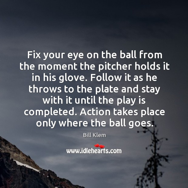 Image, Fix your eye on the ball from the moment the pitcher holds it in his glove.