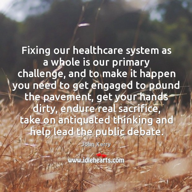 Image, Fixing our healthcare system as a whole is our primary challenge