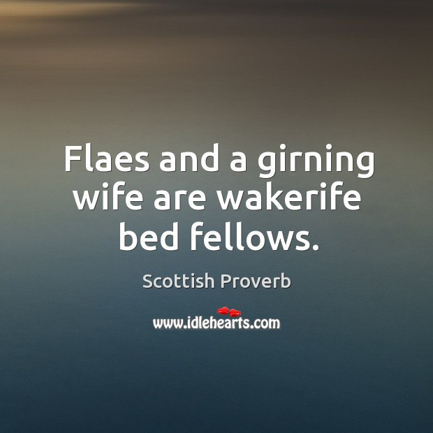 Image, Flaes and a girning wife are wakerife bed fellows.