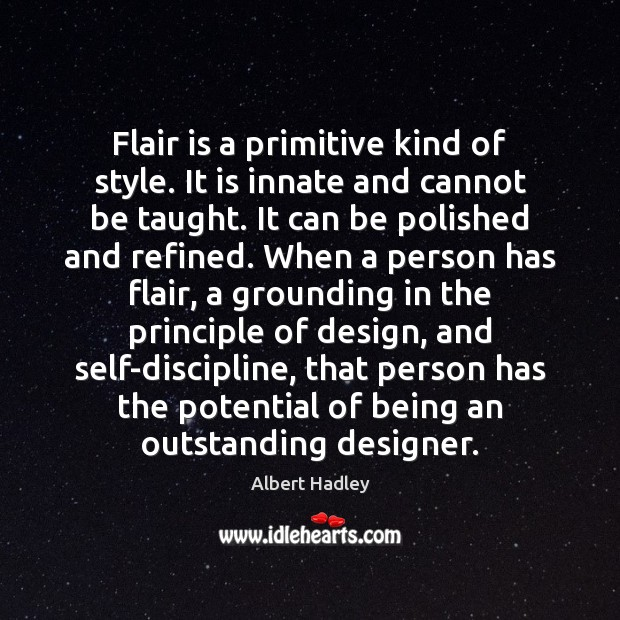 Image, Flair is a primitive kind of style. It is innate and cannot