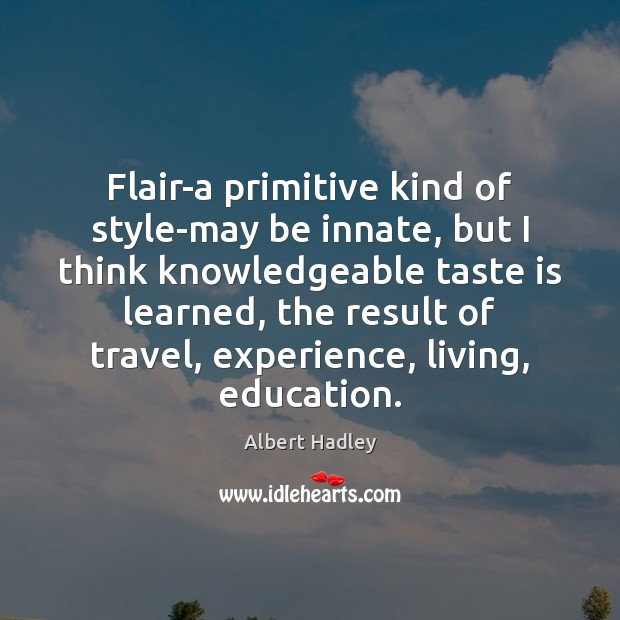 Flair-a primitive kind of style-may be innate, but I think knowledgeable taste Image