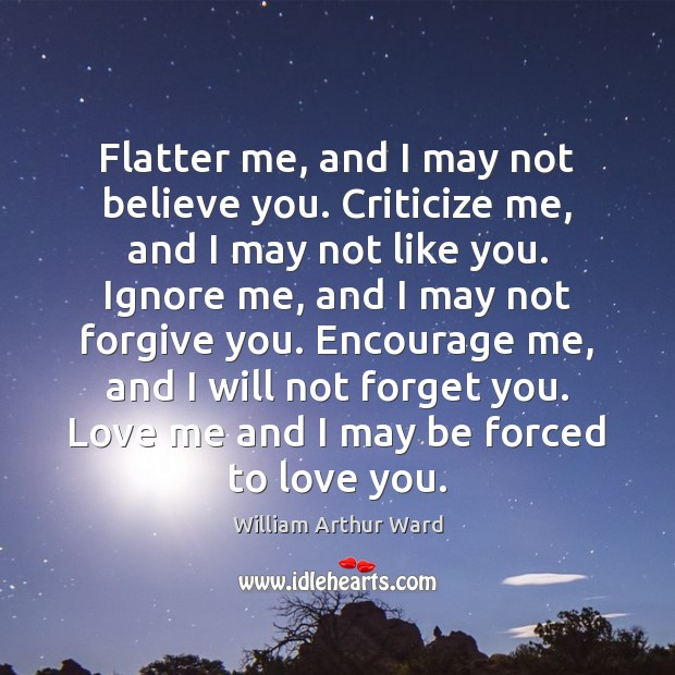 Image, Flatter me, and I may not believe you. Criticize me, and I